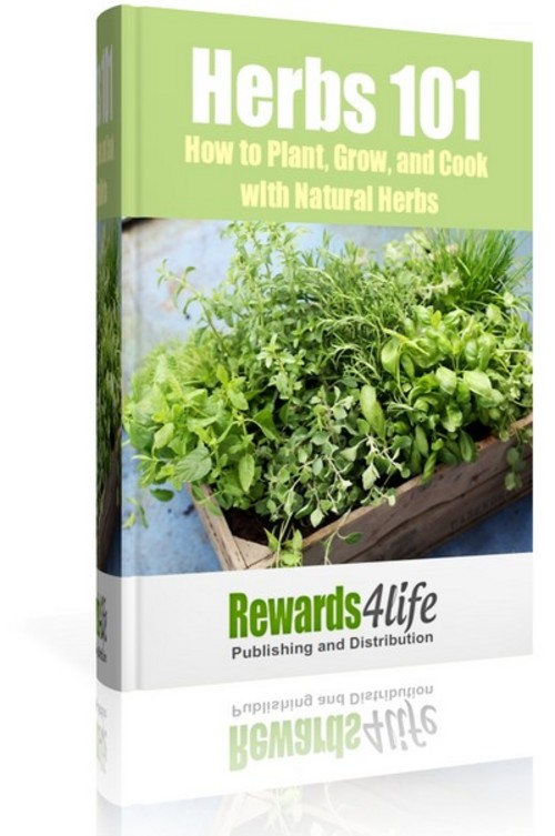 Product picture Herbs 101- How to Plant, Grow, and Cook with Natural Herbs